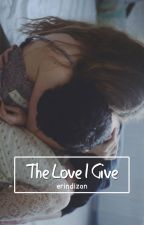 The Love I Give - Part 2 of That Kind of Love (One Shot) by erindizon