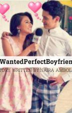 #WantedPerfectBoyfriend by NairaAmbola
