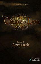 Les Chants de Loss, Livre 1 : Armanth #FAJOURNALISTY by AxelleBouet