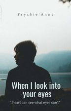 When I Look Into Your Eyes by psychie_anne