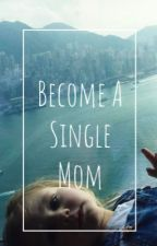 Become a single mom. || h.s ✅ by paper_gurl