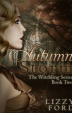 Autumn Storm (#2, Witchling Trilogy) by LizzyFord