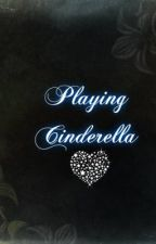 Playing Cinderella (an original love story) by dreamofmusic16