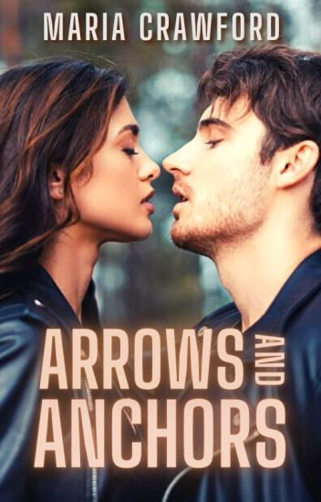 Arrows & Anchors [EXPANDING AND REVISING]  #Wattys2017