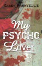 My PSYCHO Lover by Casey_Parkyeolie