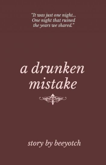 A Drunken Mistake (COMPLETED)