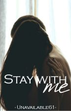 Stay with me by Unavailable61