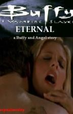 Eternal - A Buffy And Angel Story by ilovepaulwesley