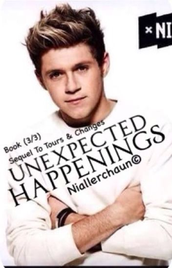 Unexpected Happenings(A Niall Fanfic)(Book 3/3 In The DCT Trilogy){Completed}
