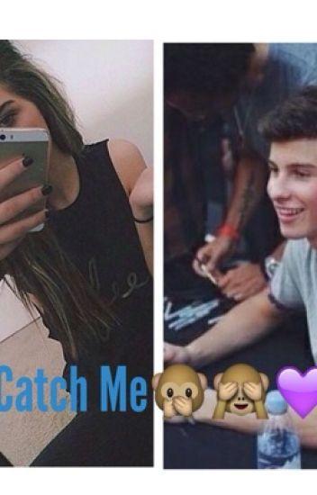 Catch Me; A Shawn Mendes Fanfiction