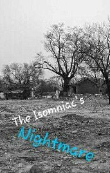 The Isomniac's Nightmare