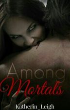 Among Mortals by Katherin_Leigh