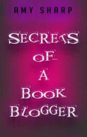 Secrets Of A Book Blogger by MorganaJames13