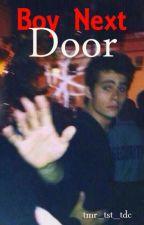 Boy Next Door {Dylan O'Brien Fanfiction} by tmr_tst_tdc