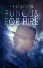 Fungus For Hire, Part One: A Study in Verdure - Prologue by SJForester