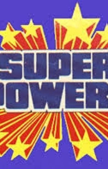 SUPER POWERS!!!!