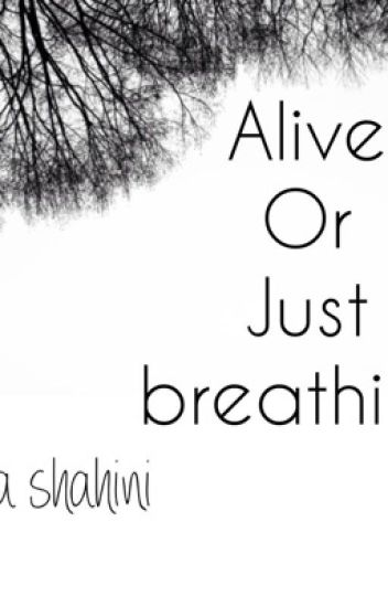 Alive or just breathing ?