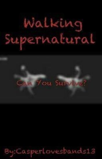 Walking supernatural
