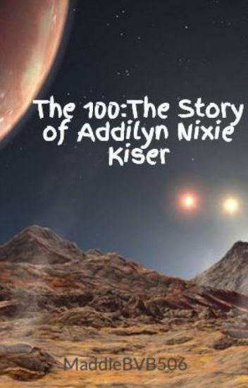 The 100:The Story of Addilyn Nixie Kiser