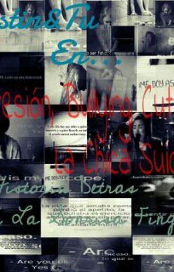Depresión, Bullying, Cutting... La Chica Suicida ▶JustinBieber&Tu◀ IyII temporad