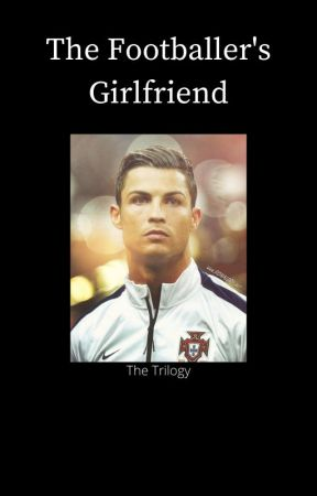 The Footballer's Girlfriend [Cristiano Ronaldo] by Jayme112234