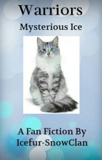 Warriors: Mysterious Ice ~A Warrior Cats Fan Fiction~