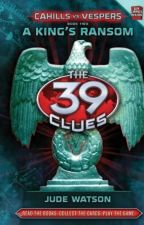 Cahills VS Vespers  A KING'S RANSOM (The 39 Clues) by The39clues511