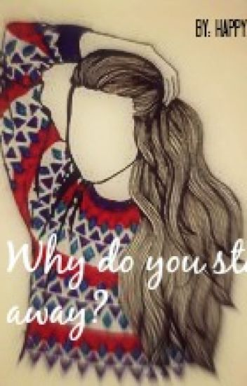 Why do you stay away?