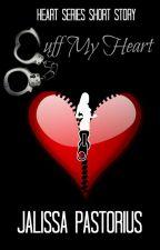 CUFF MY HEART by JalissaPastorius