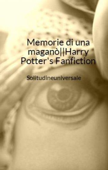 Memorie di una maganò||Harry Potter's Fanfiction