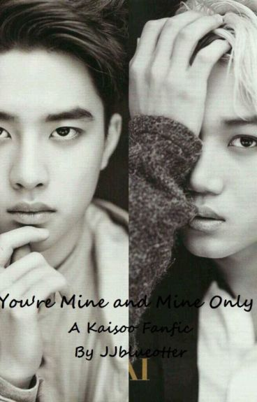 You're Mine and Mine Only (A Kaisoo Fanfic)