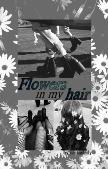 Flowers in my hair