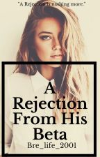 A rejection from his beta (COMPLETED) by Bre_life_2001