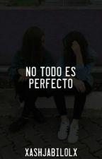 No Todo Es Perfecto [2° Temporada AP1D] by xAshJabiLolx