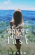 Why We Didn't Last by nessa129