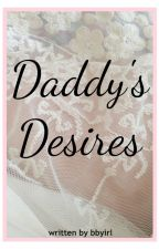Daddy's Desires . hs by bbyirl