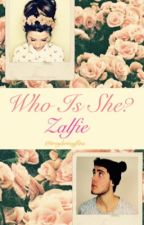 Who is She? [Zalfie] by troylermuffins
