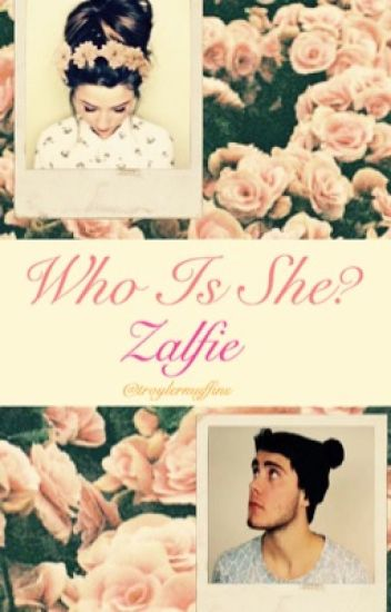 Who is She? [Zalfie]