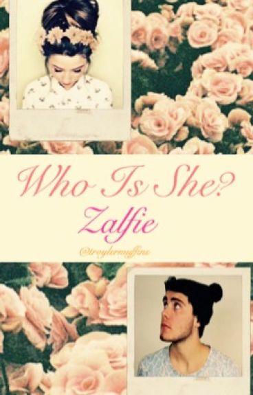 Who is She? [Zalfie]