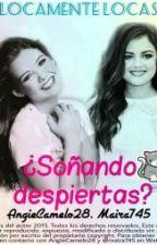 ¿Soñando despiertas?® by AngieCamelo28