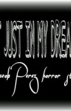 NOT JUST IN MY DREAMS! -a mindless behavior jacob perez horror story by brooklynmb