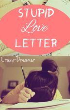 Stupid Love Letter by Crazy-Dreamer