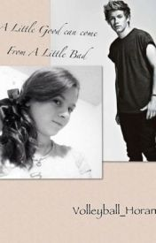 A Little Good Can Come From A Little Bad A One Direction/Niall Horan fanfiction by Volleyball_Horan