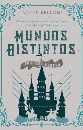 Mundos Distintos - Trilogia Serena by AlineBelloni