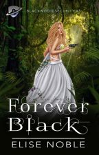 Forever Black [Excerpt only - now published] by EliseNoble