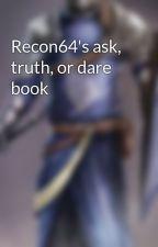 Recon64's ask, truth, or dare book by recon64