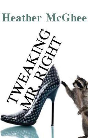 Tweaking Mr. Right