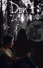 Don't Leave Me by ZuzanaHoran