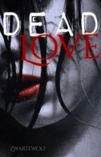 Dead love [On Hold] by zwartewolf