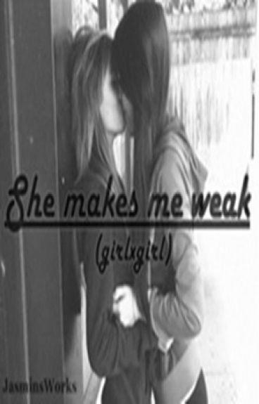 She makes me weak (girlxgirl)